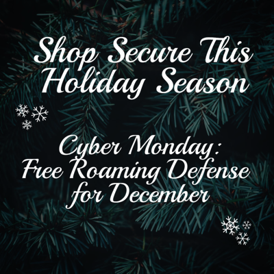 Cyber Monday! Shop Secure with Free Roaming Defense in December